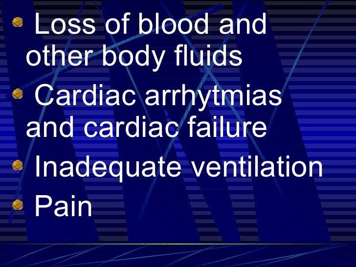 <ul><li>Loss of blood and other body fluids  </li></ul><ul><li>Cardiac arrhytmias and cardiac failure </li></ul><ul><li>In...