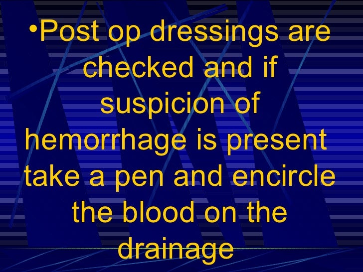 <ul><li>Post op dressings are checked and if suspicion of hemorrhage is present  take a pen and encircle the blood on the ...