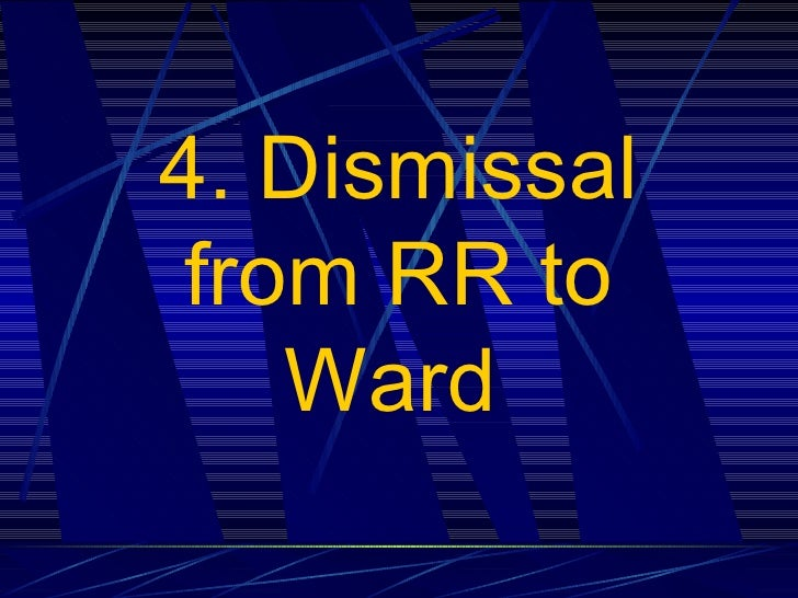 4. Dismissal from RR to Ward