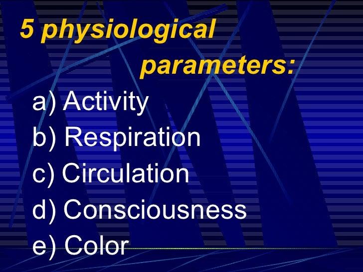 <ul><li>5 physiological  </li></ul><ul><li>parameters: </li></ul><ul><li>a)   Activity </li></ul><ul><li>b) Respiration </...