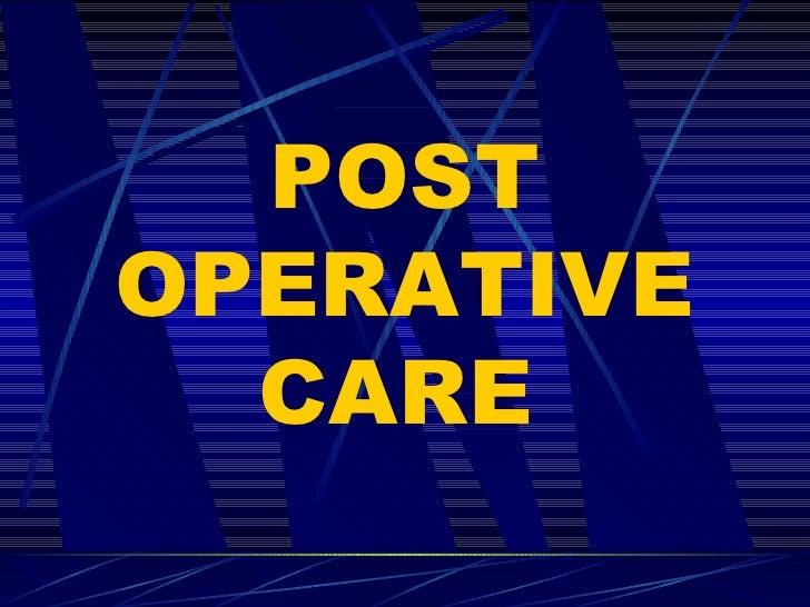 POST OPERATIVE CARE