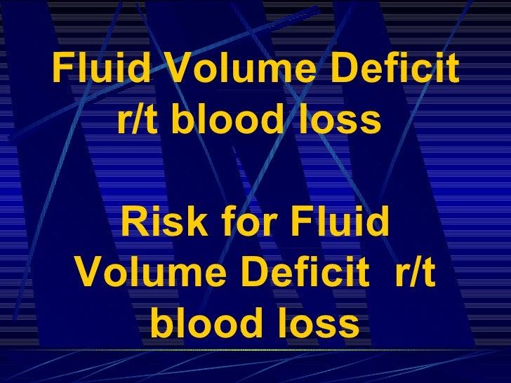 Fluid Volume Deficit r/t blood loss  Risk for Fluid Volume Deficit  r/t blood loss