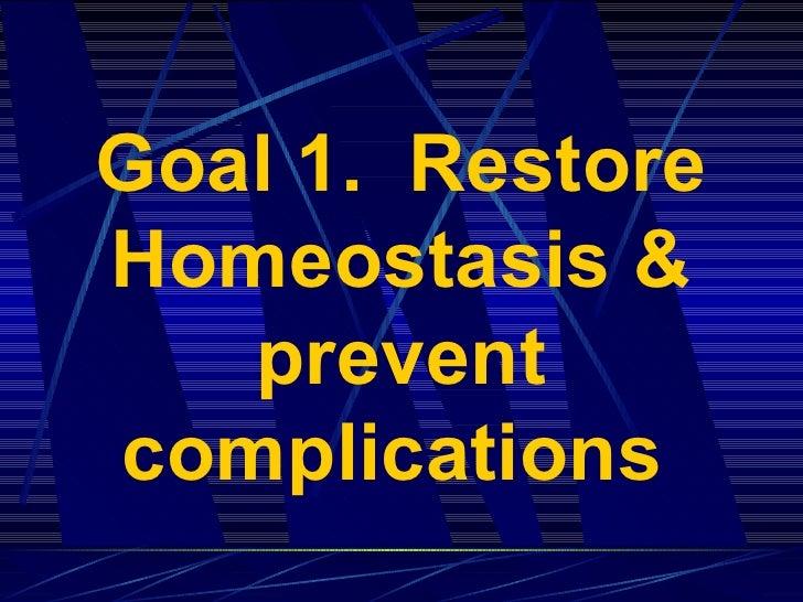Goal 1.  Restore Homeostasis & prevent complications