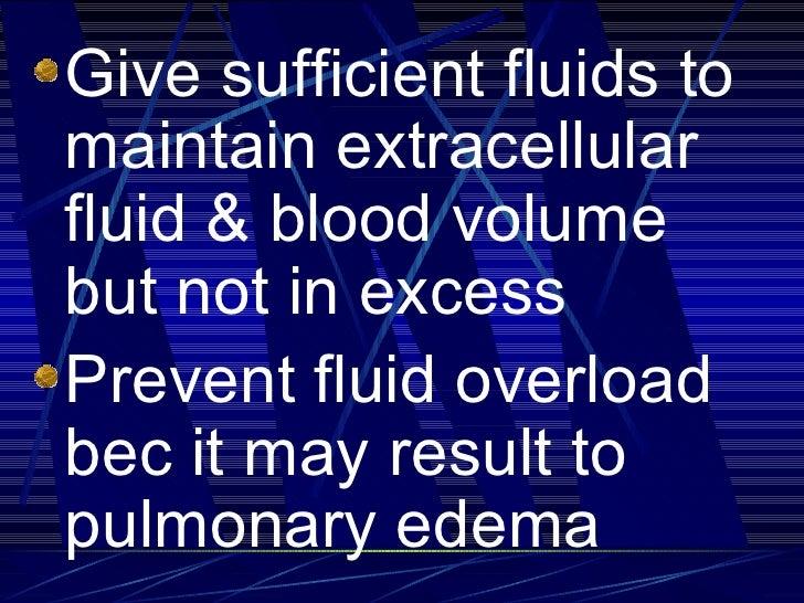 <ul><li>Give sufficient fluids to maintain extracellular fluid & blood volume but not in excess </li></ul><ul><li>Prevent ...