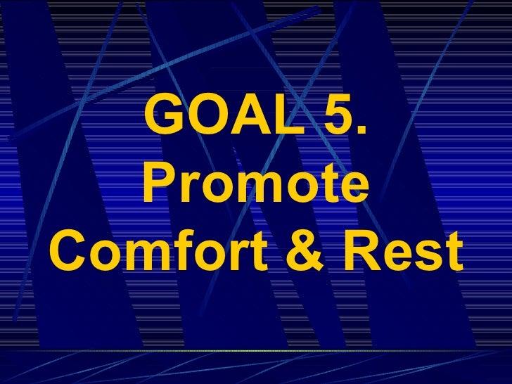 GOAL 5. Promote Comfort & Rest