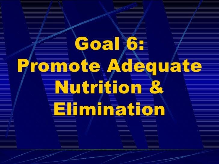 Goal 6: Promote Adequate Nutrition & Elimination