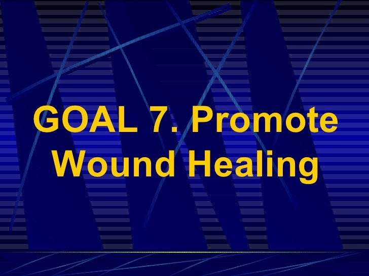 GOAL 7. Promote Wound Healing