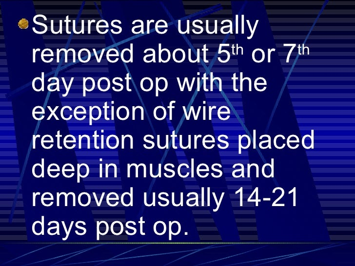<ul><li>Sutures are usually removed about 5 th  or 7 th  day post op with the exception of wire retention sutures placed d...
