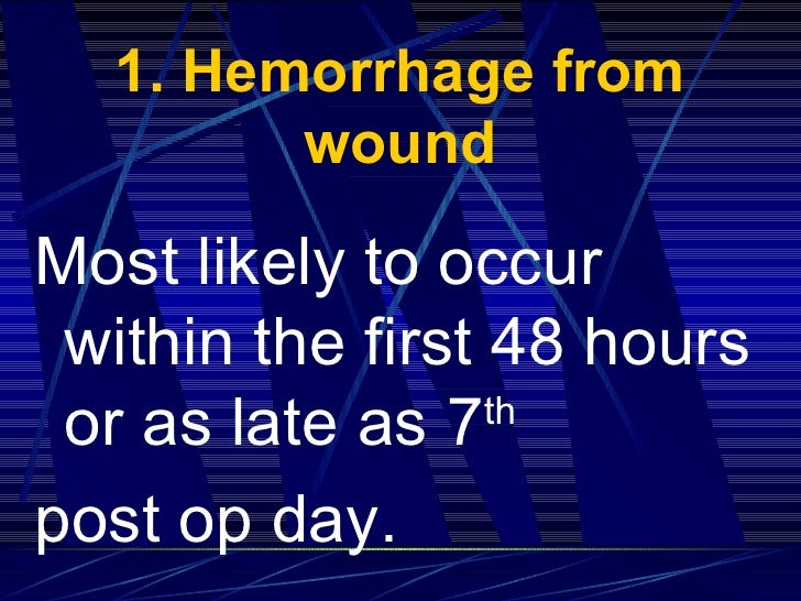 1. Hemorrhage from wound <ul><li>Most likely to occur   within the first 48 hours or as late as 7 th   </li></ul><ul><li>p...