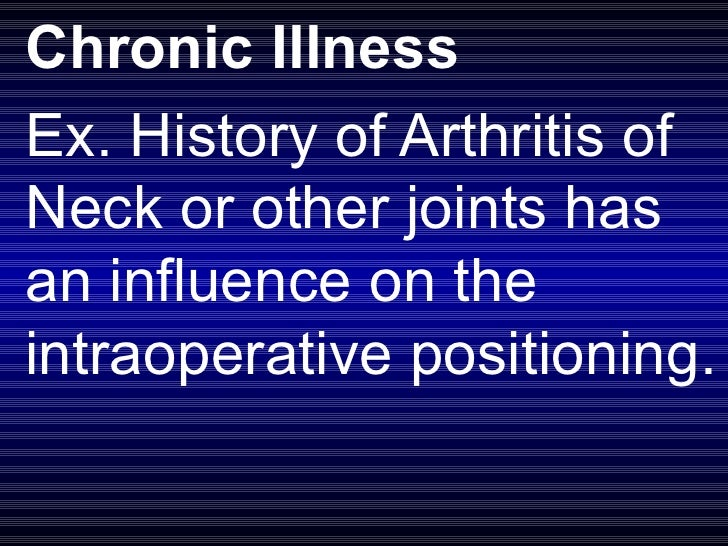 Chronic Illness Ex. History of Arthritis of Neck or other joints has an influence on the intraoperative positioning.