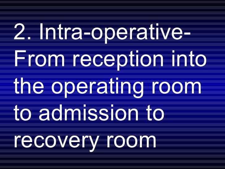 2. Intra-operative- From reception into the operating room to admission to recovery room