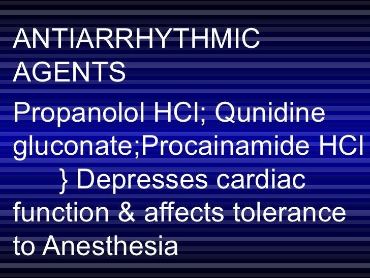 ANTIARRHYTHMIC AGENTS Propanolol HCl; Qunidine gluconate;Procainamide HCl  } Depresses cardiac function & affects toleranc...