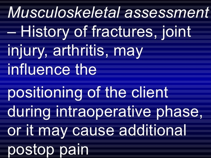 Musculoskeletal assessment –  History of fractures, joint injury, arthritis, may influence the  positioning of the client ...