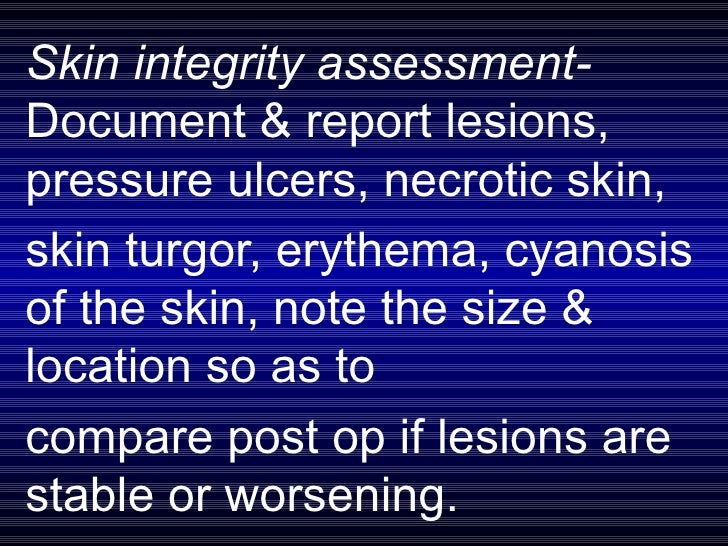 Skin integrity assessment- Document & report lesions, pressure ulcers, necrotic skin,  skin turgor, erythema, cyanosis of ...