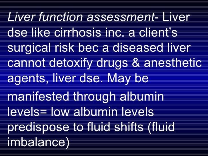Liver function assessment - Liver dse like cirrhosis inc. a client's surgical risk bec a diseased liver cannot detoxify dr...