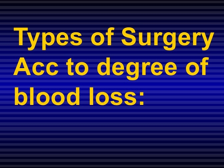 Types of Surgery Acc to degree of blood loss: