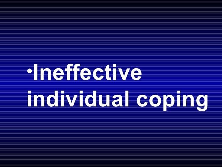 <ul><li>Ineffective individual coping </li></ul>
