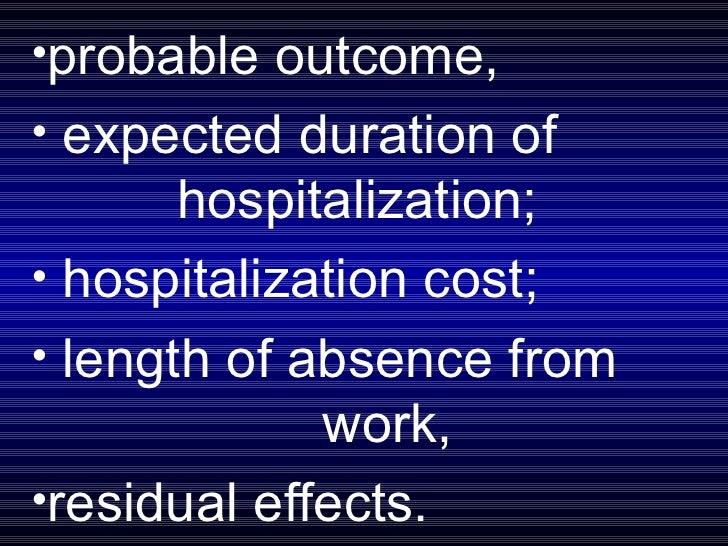 <ul><li>probable outcome, </li></ul><ul><li>expected duration of  hospitalization; </li></ul><ul><li>hospitalization cost;...