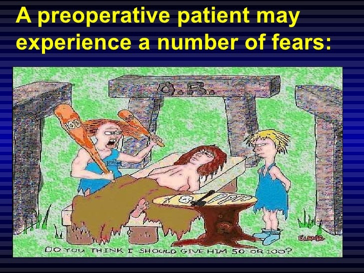 A preoperative patient may experience a number of fears: