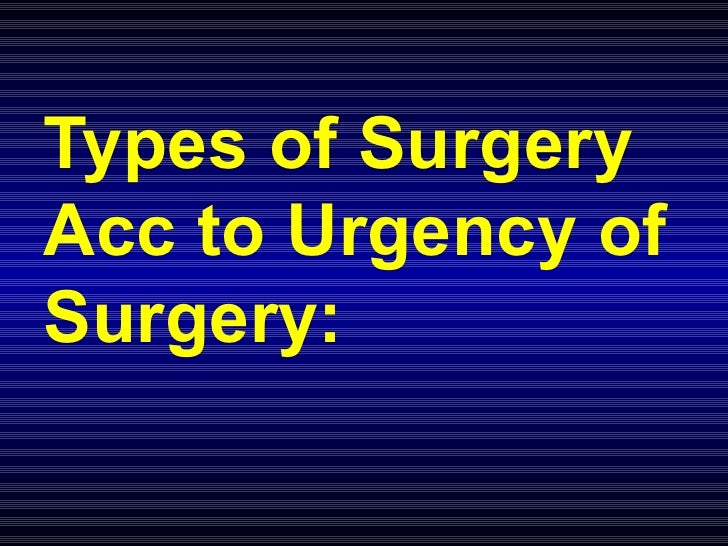 Types of Surgery Acc to Urgency of Surgery: