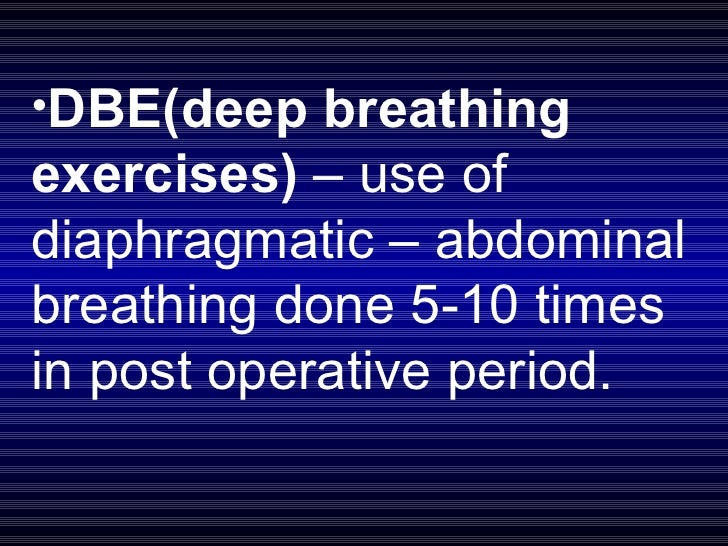 <ul><li>DBE(deep breathing exercises)  – use of diaphragmatic – abdominal breathing done 5-10 times  in post operative per...