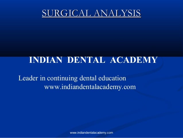 SURGICAL ANALYSIS  INDIAN DENTAL ACADEMY Leader in continuing dental education www.indiandentalacademy.com  www.indiandent...