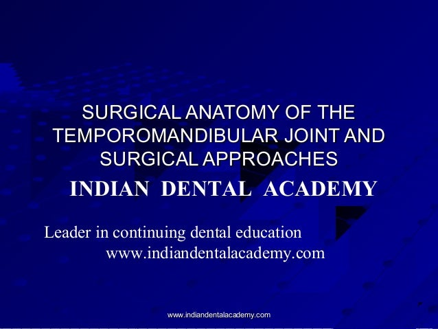 SURGICAL ANATOMY OF THE TEMPOROMANDIBULAR JOINT AND SURGICAL APPROACHES  INDIAN DENTAL ACADEMY Leader in continuing dental...
