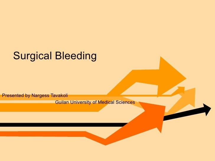 Surgical Bleeding Presented by Nargess Tavakoli Guilan University of Medical Sciences