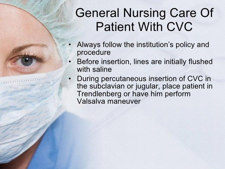 General Nursing Care Of Patient With CVC <ul><li>Always follow the institution 's policy and procedure </li></ul><ul><li>B...
