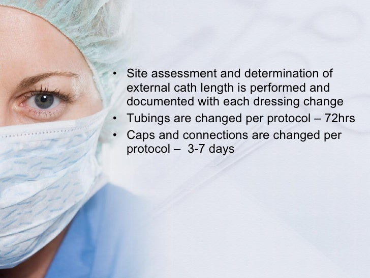 <ul><li>Site assessment and determination of external cath length is performed and documented with each dressing change </...
