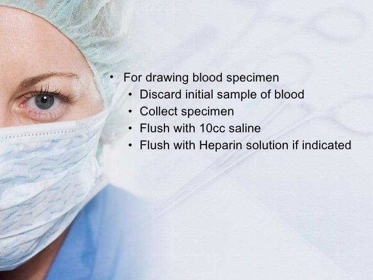 <ul><li>For drawing blood specimen </li></ul><ul><ul><li>Discard initial sample of blood </li></ul></ul><ul><ul><li>Collec...