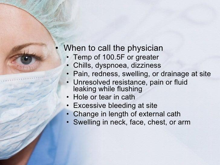 <ul><li>When to call the physician </li></ul><ul><ul><li>Temp of 100.5F or greater </li></ul></ul><ul><ul><li>Chills, dysp...