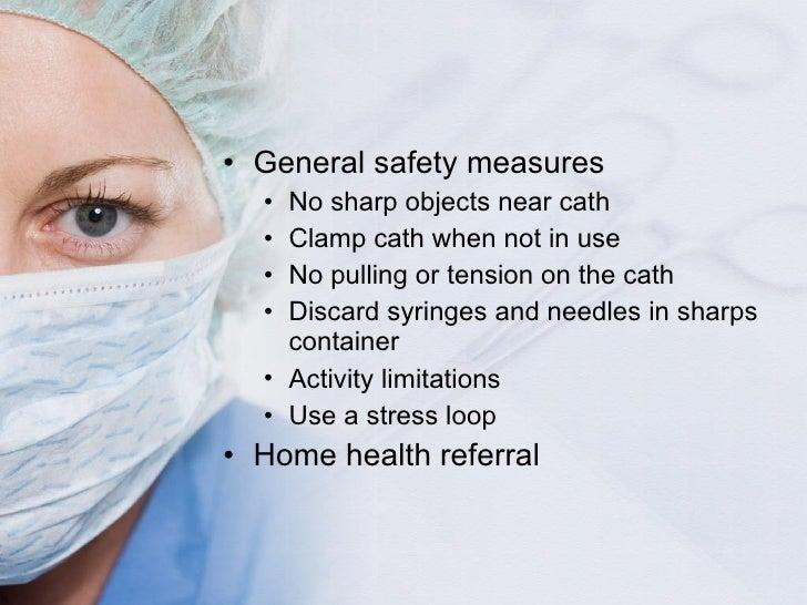 <ul><li>General safety measures </li></ul><ul><ul><li>No sharp objects near cath  </li></ul></ul><ul><ul><li>Clamp cath wh...