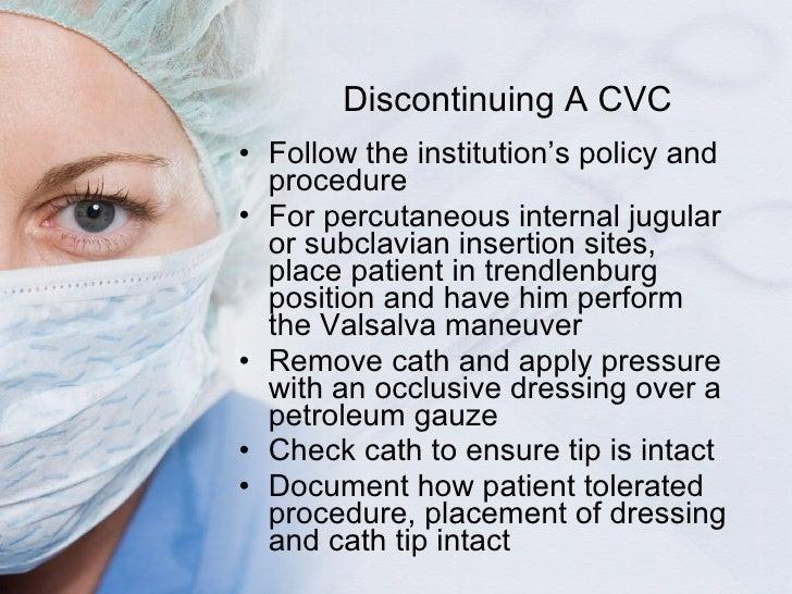 Discontinuing A CVC <ul><li>Follow the institution 's policy and procedure </li></ul><ul><li>For percutaneous internal jug...