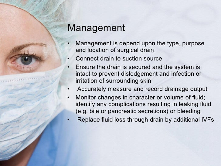 Management <ul><li>Management is depend upon the type, purpose and location of surgical drain </li></ul><ul><li>Connect dr...