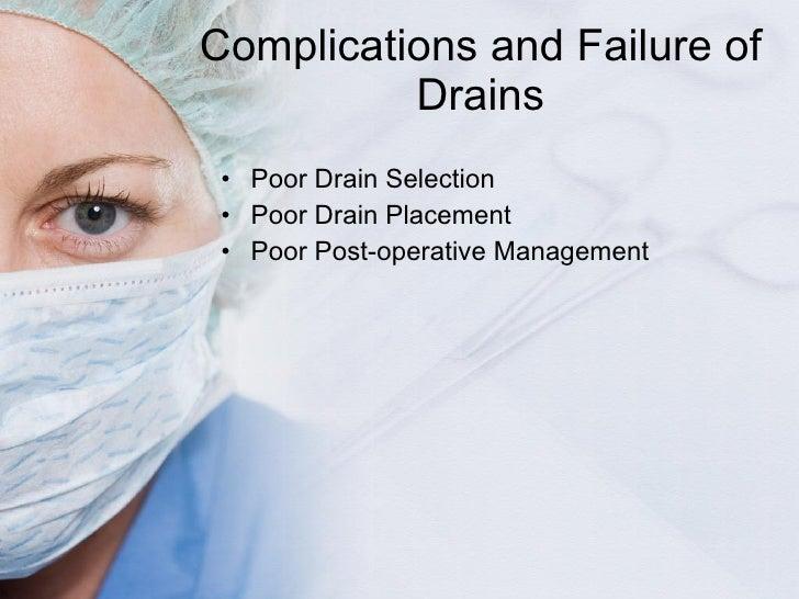 Complications and Failure of Drains <ul><li>Poor Drain Selection </li></ul><ul><li>Poor Drain Placement </li></ul><ul><li>...