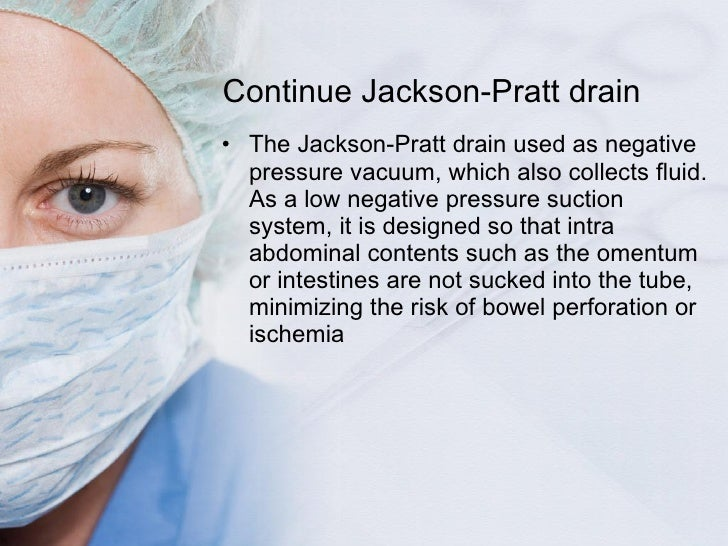 Continue Jackson-Pratt drain <ul><li>The Jackson-Pratt drain used as negative pressure vacuum, which also collects fluid. ...