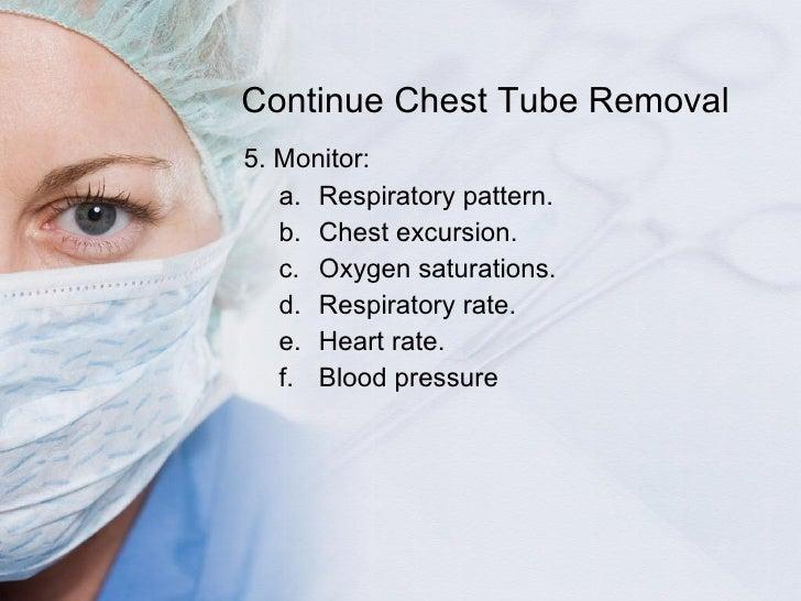 <ul><li>5. Monitor: </li></ul><ul><ul><li>Respiratory pattern. </li></ul></ul><ul><ul><li>Chest excursion. </li></ul></ul>...