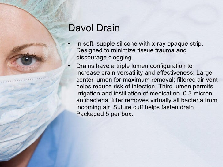 Davol Drain <ul><li>In soft, supple silicone with x-ray opaque strip. Designed to minimize tissue trauma and discourage cl...