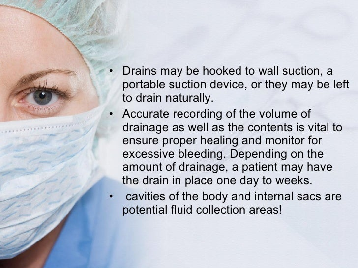 <ul><li>Drains may be hooked to wall suction, a portable suction device, or they may be left to drain naturally.  </li></u...