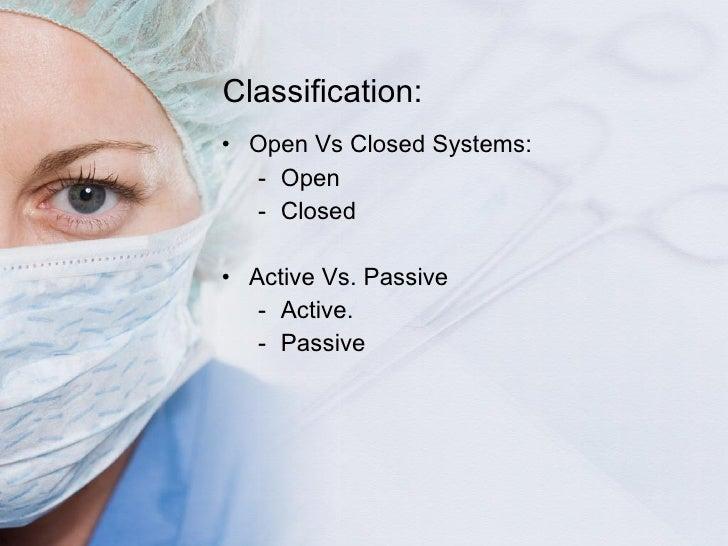 Classification: <ul><li>Open Vs Closed Systems: </li></ul><ul><ul><li>Open </li></ul></ul><ul><ul><li>Closed </li></ul></u...