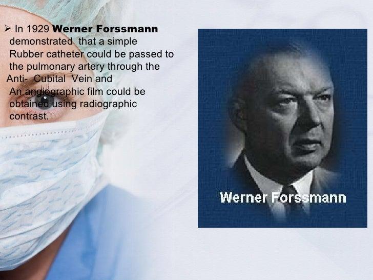 <ul><li>In 1929  Werner Forssmann </li></ul><ul><li>demonstrated  that a simple  </li></ul><ul><li>Rubber catheter could b...