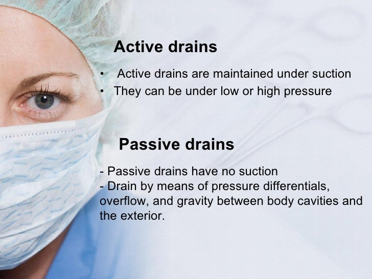Active drains <ul><li>Active drains are maintained under suction </li></ul><ul><li>They can be under low or high pressure ...