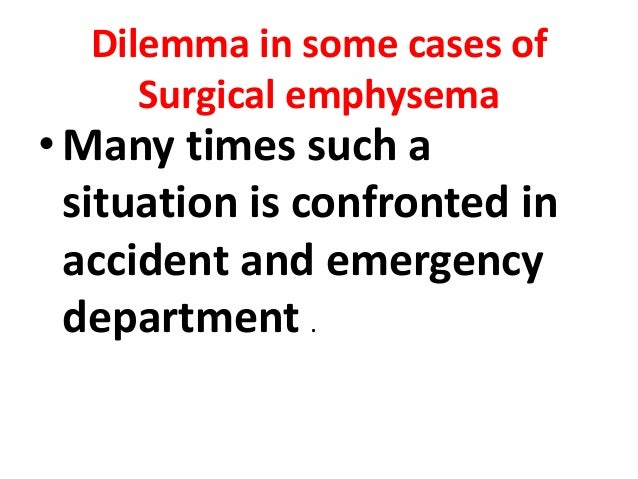 Dilemma in some cases of     Surgical emphysema• Many times such a  situation is confronted in  accident and emergency  de...