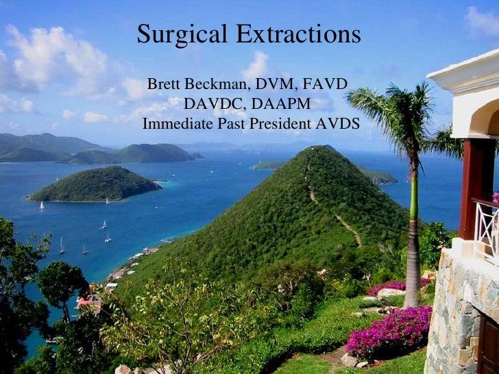 SurgicalExtractions<br />Brett Beckman, DVM, FAVD <br />DAVDC, DAAPM<br />Immediate Past President AVDS<br />