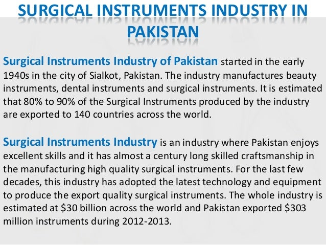 SURGICAL INSTRUMENTS INDUSTRY IN PAKISTAN Surgical Instruments Industry of Pakistan started in the early 1940s in the city...
