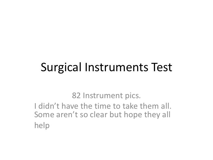 Surgical Instruments Test           82 Instrument pics.I didn't have the time to take them all.Some aren't so clear but ho...