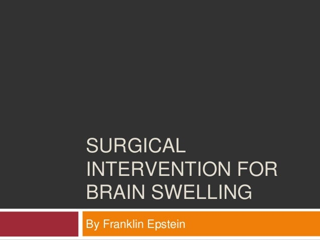 SURGICAL INTERVENTION FOR BRAIN SWELLING By Franklin Epstein