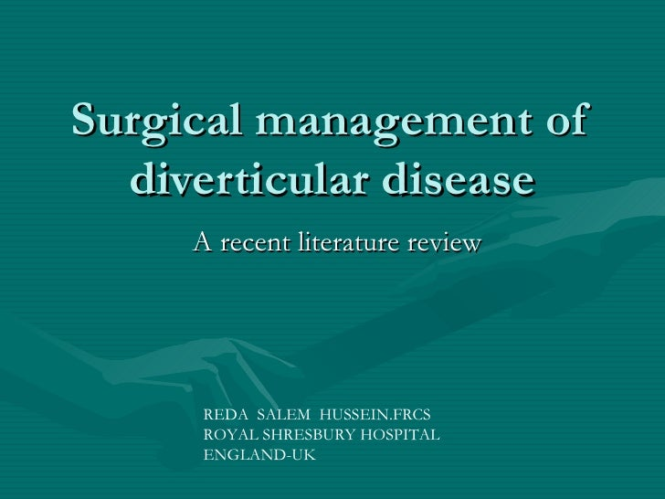 Surgical management of   diverticular disease     A recent literature review          REDA SALEM HUSSEIN.FRCS      ROYAL S...
