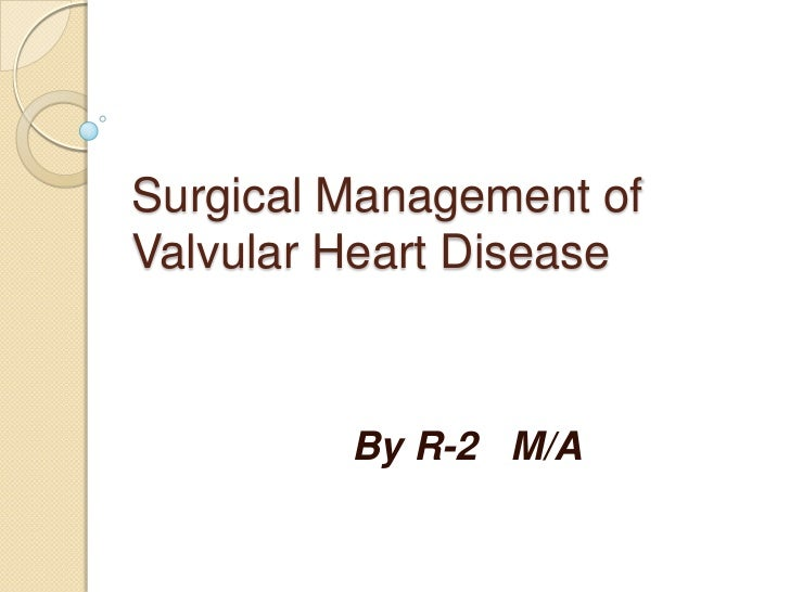 Surgical Management ofValvular Heart Disease         By R-2 M/A
